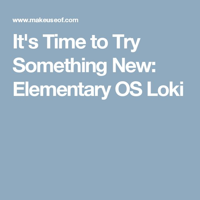 It's Time to Try Something New: Elementary OS Loki