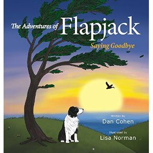 #Book Review of #TheAdventuresofFlapjack from #ReadersFavorite - https://readersfavorite.com/book-review/the-adventures-of-flapjack/1  Reviewed by Jack Magnus for Readers' Favorite  The Adventures of Flapjack: Saying Goodbye is a children's concept picture book written by Dan Cohen and illustrated by Lisa Norman. Flapjack is a dog who is quite happy living with his human mom and dad. He didn't always live there, however, because a ranger found him in the forest as ...