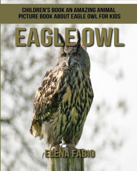 Children's Book: An Amazing Animal Picture Book about Eagle Owl for Kids