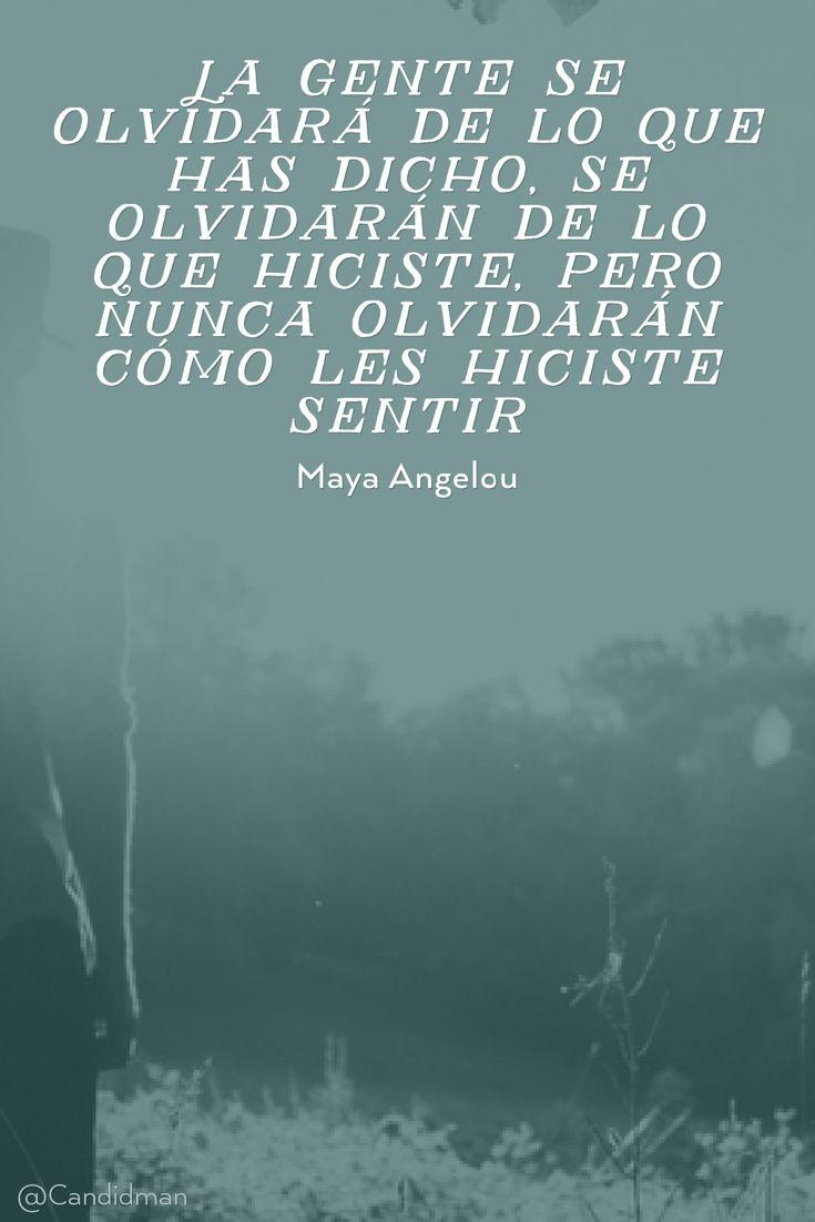 20160721 La gente se olvidará de lo que has dicho, se olvidarán de lo que hiciste, pero nunca olvidarán cómo les hiciste sentir - Maya Angelou @Candidman pinterest
