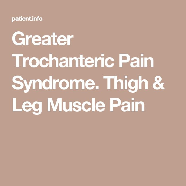 Greater Trochanteric Pain Syndrome. Thigh & Leg Muscle Pain