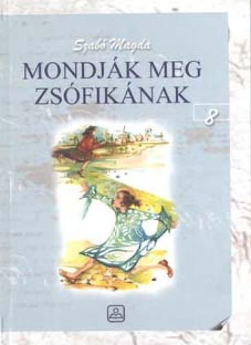 Szabó Magda: Mondják meg Zsófikának