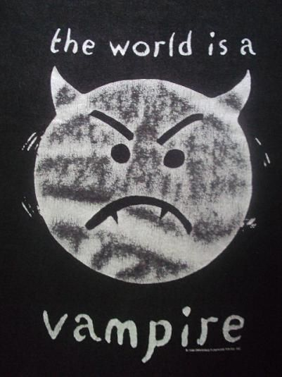 """The World is a Vampire"" - Billy Corgan...I wore this shirt til it fell apart!! --Sounds familiar"