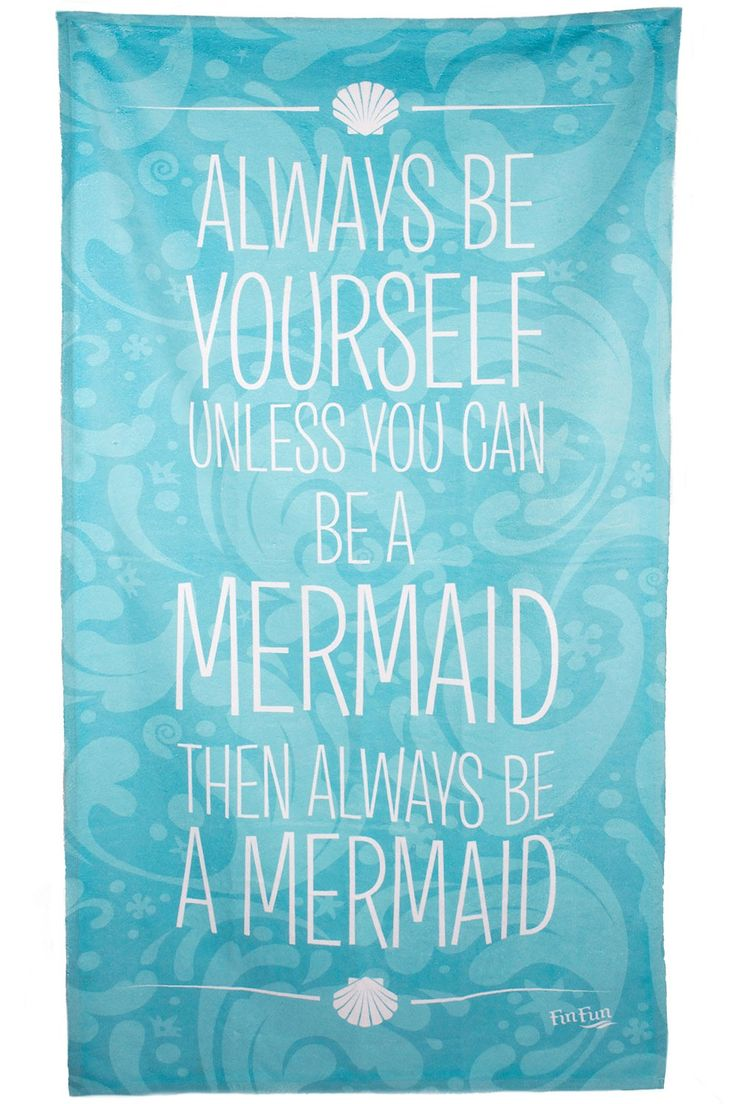 Mermaid Towel! Always e yourself unless you can be a mermaid, then always be a mermaid! Only $14.95!