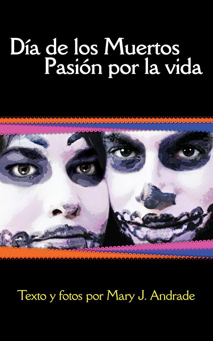 Día de los Muertos Pasión por la Vida: Michoacán (Day of the Dead in Mexico series) (Spanish Edition), Mary Andrade