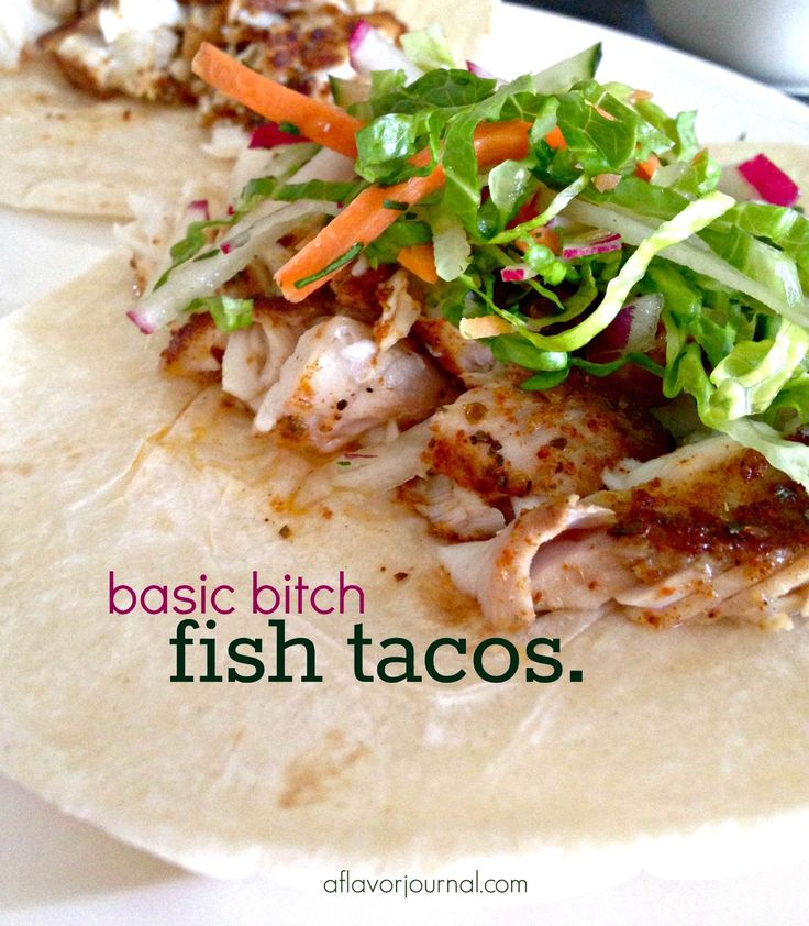 ... basic bitch fish tacos. http://aflavorjournal.com/basic-bitch-fish
