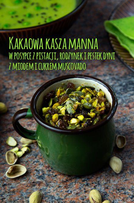 Zielono na talerzu część 4 i ostatnia. Kakaowa kasza manna w posypce z pistacji, rodzynek i pestek dyni z miodem i cukrem muscovado. http://gotowaniezpasja.pl/slodkosci/369-kakaowa-kasza-manna-w-posypce-z-pistacji-rodzynek-i-pestek-dyni-z-miodem-i-cukrem-muscovado #foodphotography #foodporn #fotografiakulinarna #blogkulinarny #gotowaniezpasją #pawełłukasik #grzegorztargosz