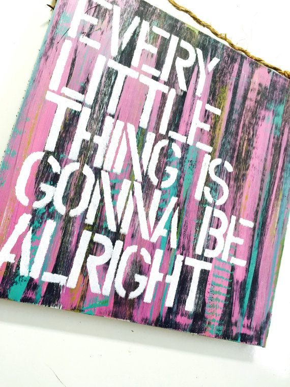 Every Little Thing is Gonna Be Alright Sign by SeaGypsyCalifornia