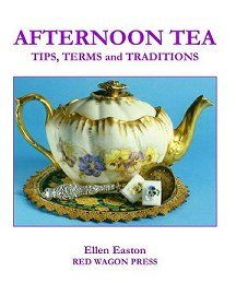 AFTERNOON TEA...TIPS,TERMS and TRADITIONS By Ellen Easton. 72 pages of how to's, history, etiquette and FAQ about afternoon tea, serving styles and more.