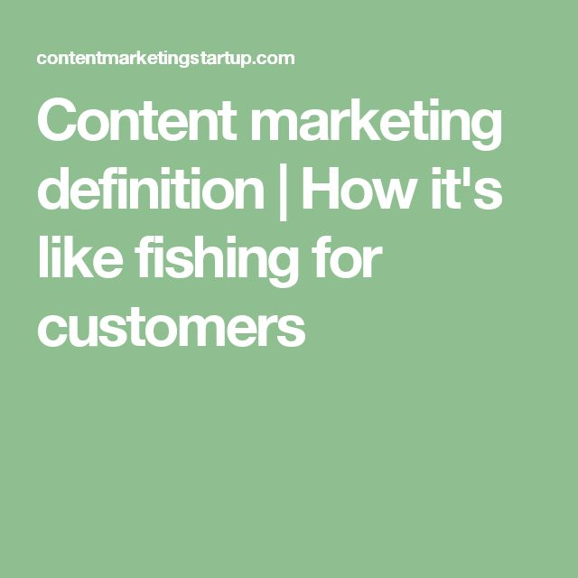 Content marketing definition | How it's like fishing for customers