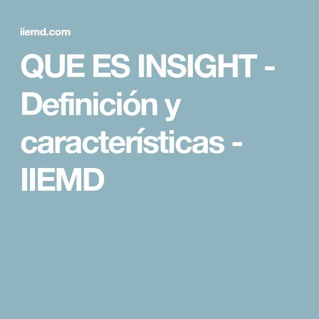 QUE ES INSIGHT - Definición y características - IIEMD