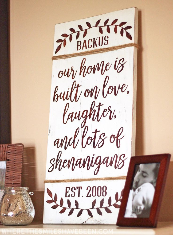 This is the PERFECT saying for our family!!  DIY Farmhouse Sign: Personalized Love & Shenanigans   Where The Smiles Have Been