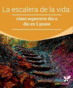 La escalera de la vida: cómo superarte día a día en 5 pasos  Para superarte día a día en la escalera de la vida, solo necesitas una cosa: determinación. Ahora bien, es posible que en estos momentos estés experimentando una serie de sensaciones muy particulares.