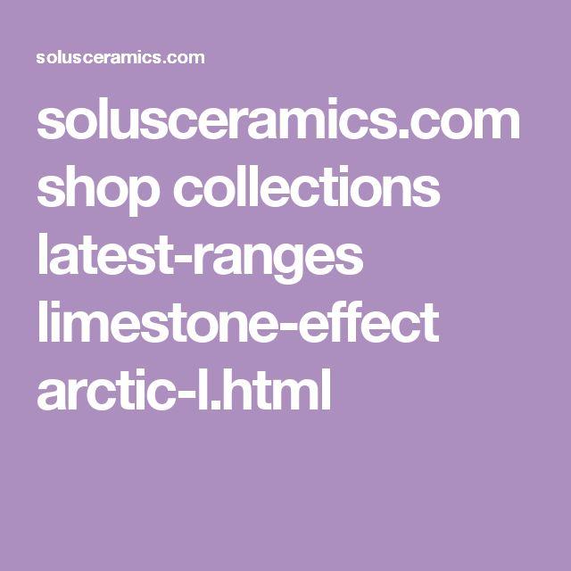 solusceramics.com shop collections latest-ranges limestone-effect arctic-l.html
