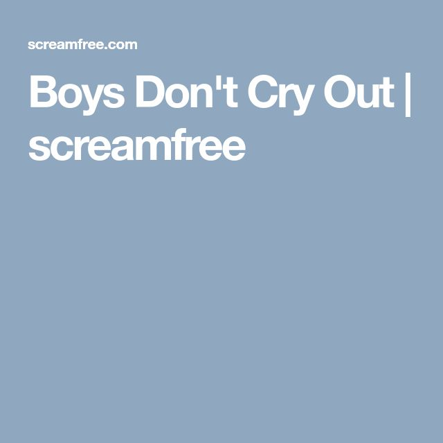 Boys Don't Cry Out | screamfree