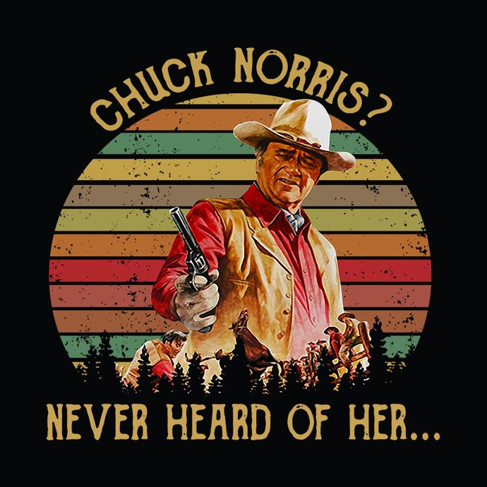 Chuck Norris Never Heard Of Her Retro Png Chuck Norris Svg Never Heard Svg Retro Svg By Bellastore Svg 3 50 Usd Chuck Norris Svg Norris