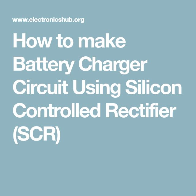 How to make Battery Charger Circuit Using Silicon Controlled Rectifier (SCR)