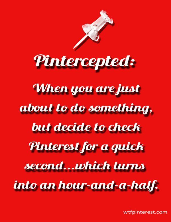 Pintercepted... so true!Real Life, Pinterest Humor, Funny Humor, Check Pinterest Quick, So True, Pin Funny, Pinterest Funny Quotes, Just For You Quotes, True Stories