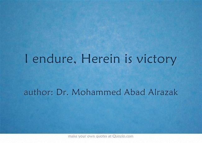 I endure, Herein is victory