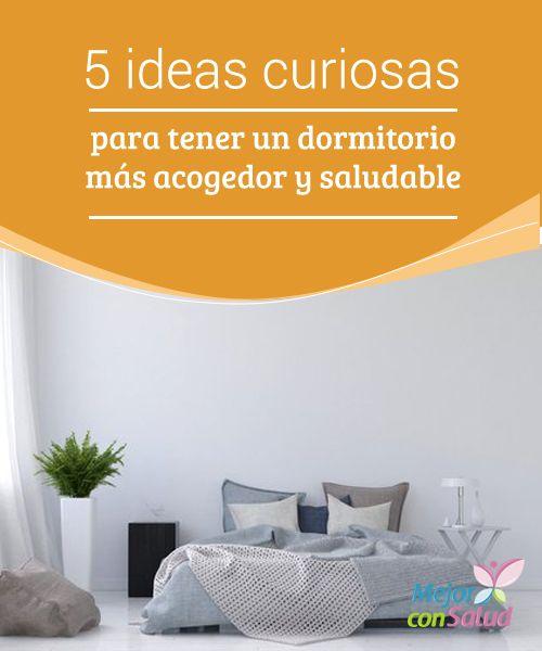 5 ideas curiosas para tener un dormitorio más acogedor y saludable  Sin temor a equivocarnos, podríamos decir que el dormitorio es el lugar de la casa en el que más horas pasamos cada día.