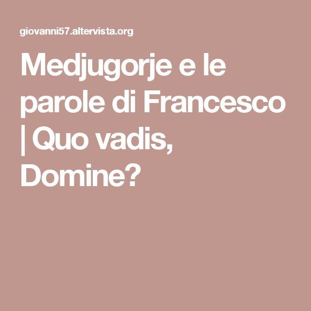 Medjugorje e le parole di Francesco | Quo vadis, Domine?