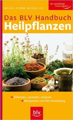 BLV Handbuch Heilpflanzen: Erkennen, sammeln, anbauen Rezepturen und ihre Anwendung von Michel Pierre und Michel Lis, BLV Buchverlag 2007, ISBN-13: 978-3835401440