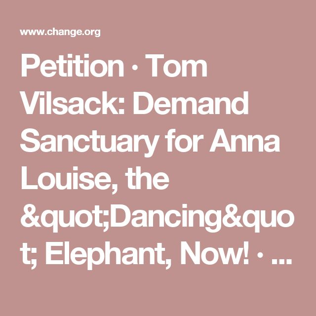 "Petition · Tom Vilsack: Demand Sanctuary for Anna Louise, the ""Dancing"" Elephant, Now! · Change.org"