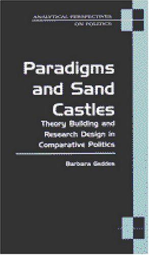 Paradigms and Sand Castles: Theory Building and Research Design in Comparative Politics (Analytical Perspectives on Politics)