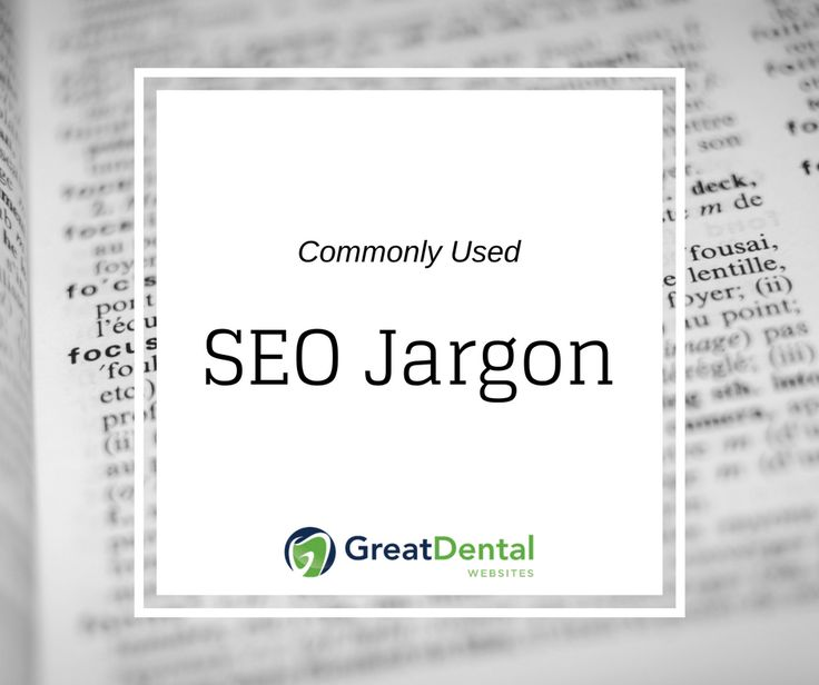 Commonly Used SEO Jargon Great Dental Websites Search Engine Optimization