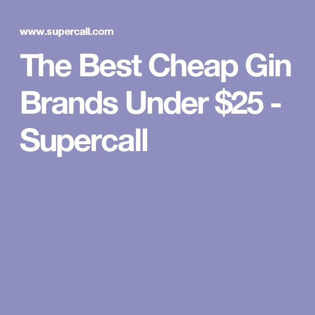 The Best Cheap Gin Brands Under $25 - Supercall