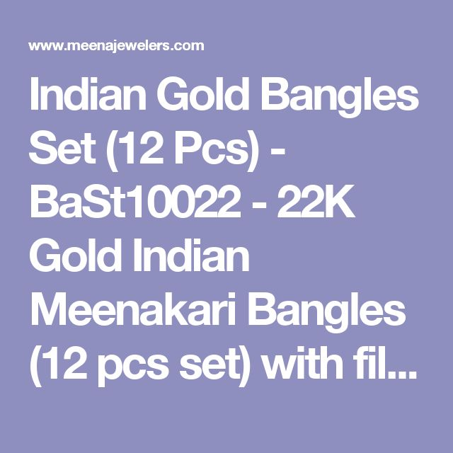 Indian Gold Bangles Set (12 Pcs) - BaSt10022  - 22K Gold Indian Meenakari Bangles (12 pcs set) with filigree patterns and diamond cuts.   Bangles