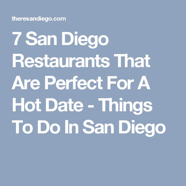 7 San Diego Restaurants That Are Perfect For A Hot Date - Things To Do In San Diego