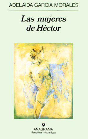 Las mujeres de Héctor / Adelaida García Morales http://fama.us.es/record=b1241470~S5*spi