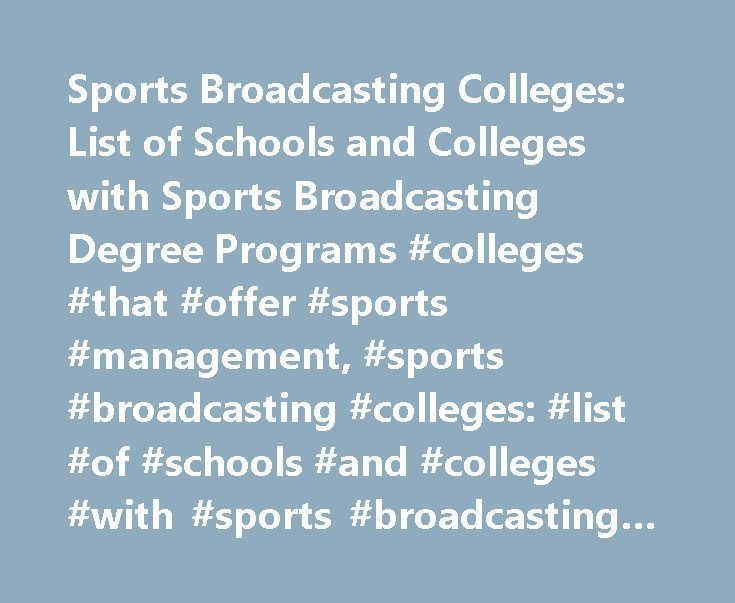 Sports Broadcasting Colleges: List of Schools and Colleges with Sports Broadcasting Degree Programs #colleges #that #offer #sports #management, #sports #broadcasting #colleges: #list #of #schools #and #colleges #with #sports #broadcasting #degree #programs http://pennsylvania.nef2.com/sports-broadcasting-colleges-list-of-schools-and-colleges-with-sports-broadcasting-degree-programs-colleges-that-offer-sports-management-sports-broadcasting-colleges-list-of-schools-and/  # Sports Broadcasting…