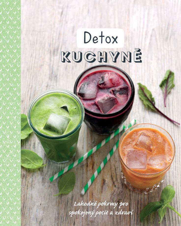 Detox kuchyně je průvodce světem zdravého stravování, díky němuž budete vypadat a cítit se naprosto skvěle. #kucharka #detox #jidlo #vareni #recepty