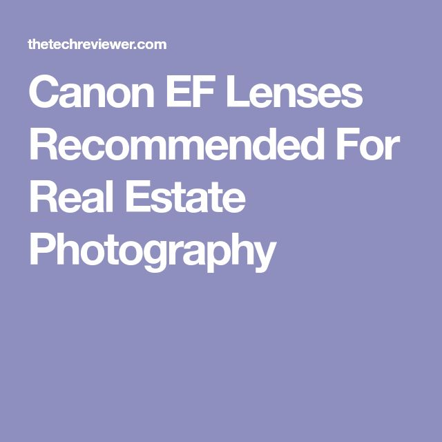 Canon EF Lenses Recommended For Real Estate Photography