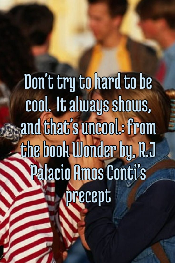 Don't try to be cool | Precepts from the book Wonder by R ...