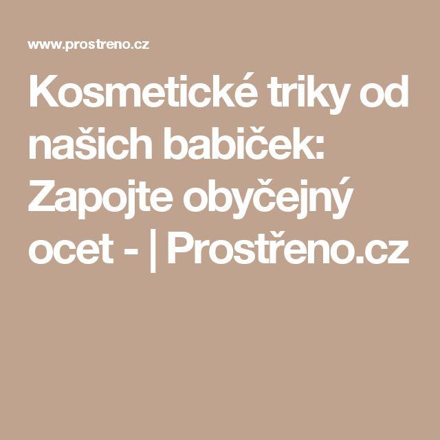 Kosmetické triky od našich babiček: Zapojte obyčejný ocet -   Prostřeno.cz