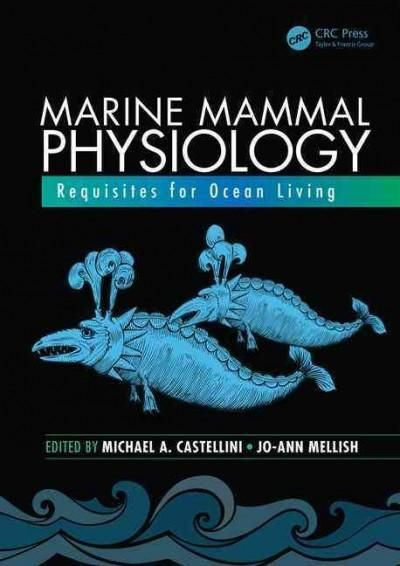 Marine Mammal Physiology: Requisites for