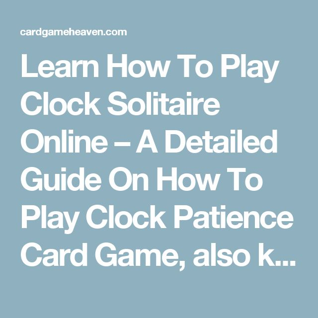 Learn How To Play Clock Solitaire Online – A Detailed Guide On How To Play Clock Patience Card Game, also known as - Around The Clock, Card GameCardGameHeaven