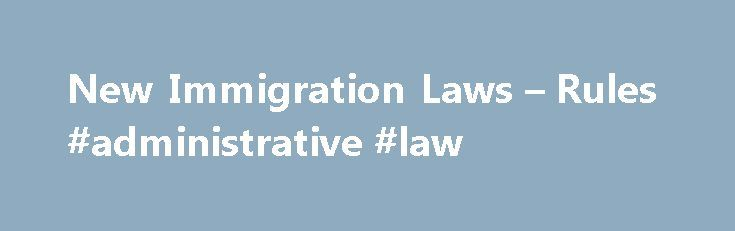"New Immigration Laws – Rules #administrative #law http://law.remmont.com/new-immigration-laws-rules-administrative-law/  #new immigration laws # Previous Client Testimonials ""Lee and Garasia are excellent lawyers, punctual and professional. They are dedicated to going above and beyond the usual level of service to meet your client's needs. Their staff is very knowledgeable, friendly […]"
