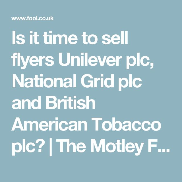 Is it time to sell flyers Unilever plc, National Grid plc and British American Tobacco plc? | The Motley Fool UK