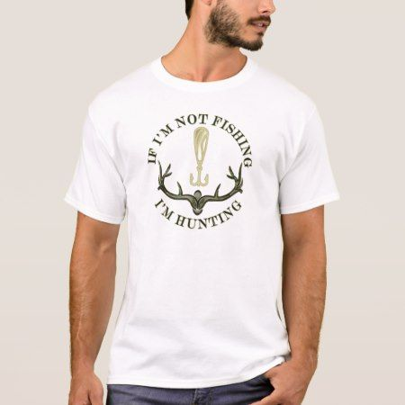 Funny If Im Not Fishing Im Hunting Camo Green RND T-Shirt - click to get yours right now!