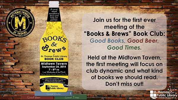Books and Brews - A New St. Thomas Public Library Book Club. Begins Wednesday, September 24, 2014 from 7-8:30 PM at Midtown Tavern in St. Thomas, Ontario. Read our blog for all of the details.
