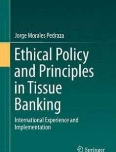Ethical Policy and Principles in Tissue Banking: International Experience and Implementation free download by Jorge Morales Pedraza (auth.) ISBN: 9783319316727 with BooksBob. Fast and free eBooks download.  The post Ethical Policy and Principles in Tissue Banking: International Experience and Implementation Free Download appeared first on Booksbob.com.