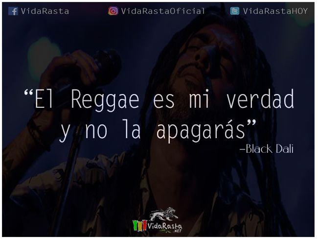 """El Reggae es mi verdad y no la apagarás"" - Black Dalí  #Reggae #FrasesReggae #BlackDali #FrasesdeReggae #VidaRasta"