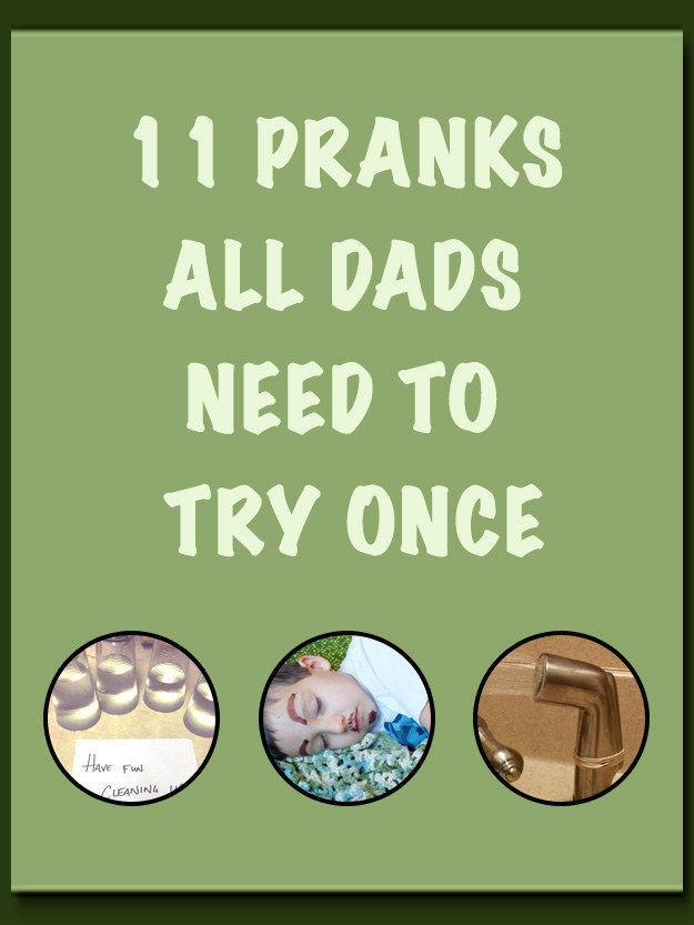 11 Pranks All Dads Need To Try Once| Not just for dad's; I might be able to get honey with a few of these. >:D