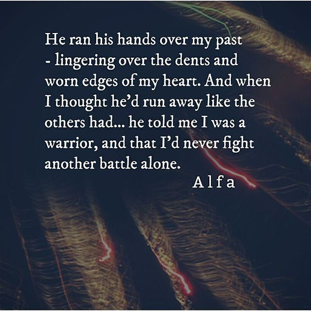He ran his hands over my past - lingering over the dents and worn edges of my heart. And when I thought he'd run away like the others had……