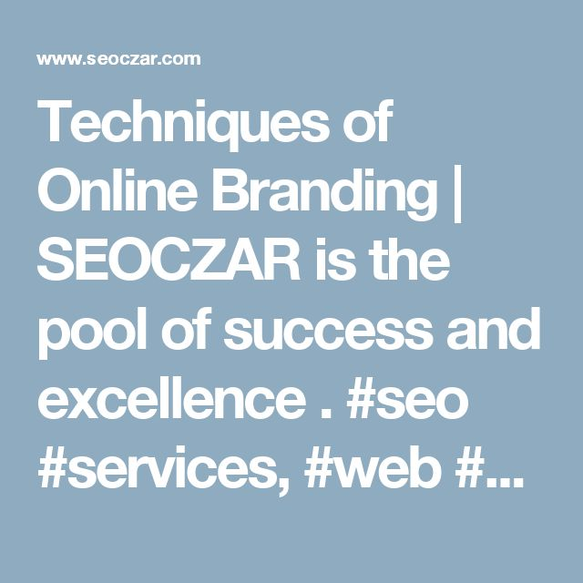 Techniques of Online Branding | SEOCZAR is the pool of success and excellence . #seo #services, #web #design company,web #development services,search engine optimization services,best #website design, #ppc services, #logo design. https://www.seoczar.com/