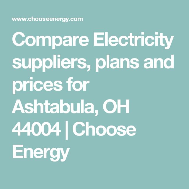 Compare Electricity suppliers, plans and prices for Ashtabula, OH 44004 | Choose Energy